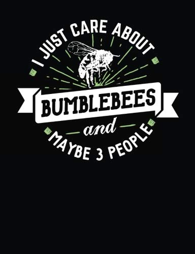 - Funny Bumblebees Notebook Journal - I Just Care About Bumblebees - 7.44x9.69 Composition Book College Ruled: Cute Notebook Gift for Bumblebees Lovers ... Book Notepad for School, Work and Journaling