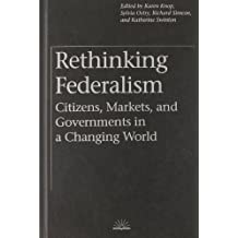 Rethinking Federalism: Citizens, Markets, and Governments in a Changing World