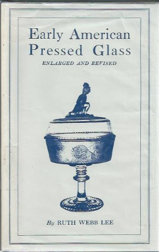 Early American Pressed Glass: A Classification of Patterns Collectible in Sets Together With Individual Pieces for Table Decorations