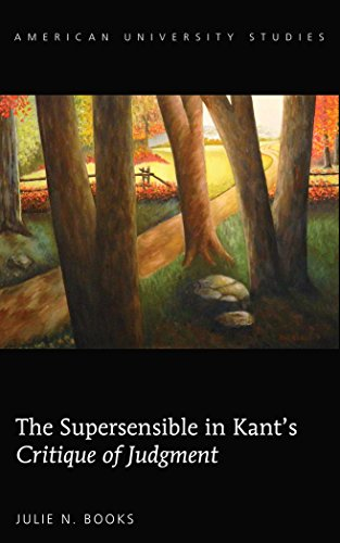 The Supersensible in Kant's «Critique of Judgment» (American University Studies)