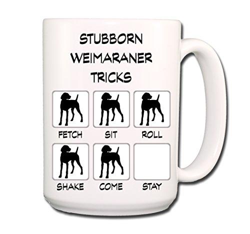 Weimaraner Stubborn Tricks Coffee Tea Mug 15 oz