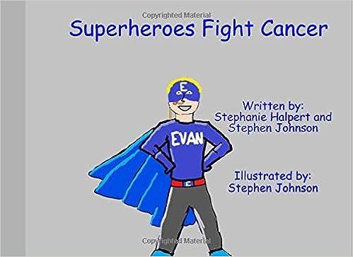 e6f07e89604 Superheroes Fight Cancer: Stephen Johnson, Stephanie Halpert:  9781795462525: Amazon.com: Books