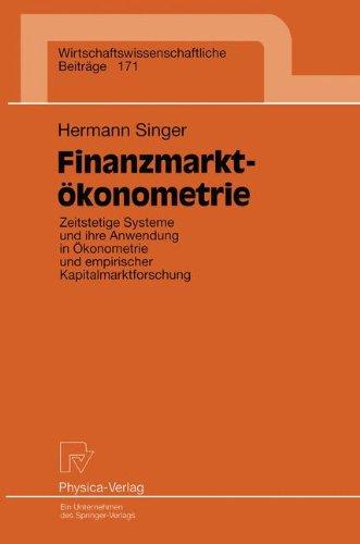 Finanzmarktökonometrie. Zeitstetige Systeme und ihre Anwendung in Ökonometrie und empirischer Kapitalmarktforschung (Wirtschaftswissenschaftliche Beiträge Bd. 171)