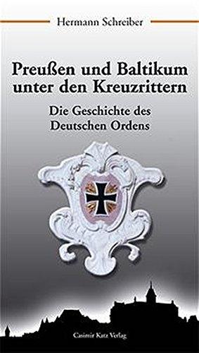 Preußen Und Baltikum Unter Den Kreuzrittern. Die Geschichte Des Deutschen Ordens
