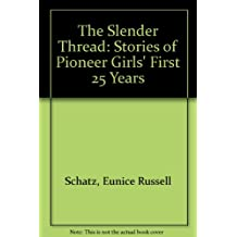 The Slender Thread: Stories of Pioneer Girls' First 25 Years
