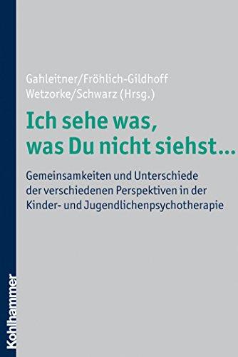 Download Ich sehe was, was Du nicht siehst …: Gemeinsamkeiten und Unterschiede der verschiedenen Perspektiven in der Kinder- und Jugendlichenpsychotherapie (German Edition) Pdf