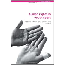 Human Rights in Youth Sport: A Critical Review of Children's Rights in Competitive Sport (Ethics and Sport)