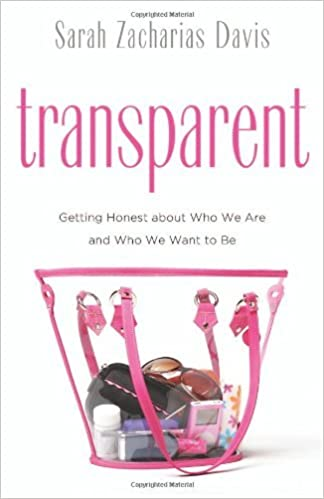 Transparent: Getting Honest about Who We Are and Who We Want to Be by Sarah Zacharias Davis (2007-04-02)
