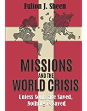 Missions and the World Crisis: Unless Souls are Saved, Nothing is Saved