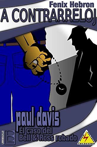 A Contrarreloj: Paul Davis, el caso del Bell & Ross robado (Spanish Edition