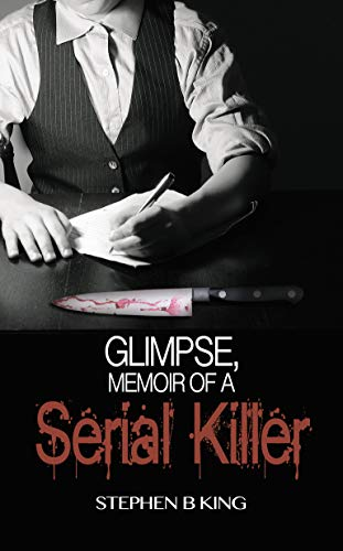 Glimpse, Memoir of a Serial Killer (Deadly Glimpses Book 1) by [King, Stephen B ]