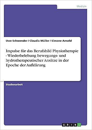 Impulse für das Berufsbild Physiotherapie - Wiederbelebung bewegungs- und hydrotherapeutischer Ansätze in der Epoche der Aufklärung