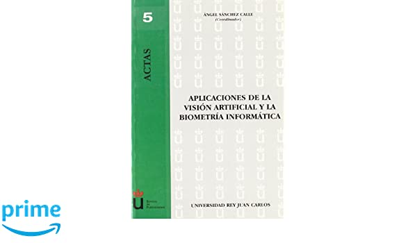 Aplicaciones En La Visión Artificial Y La Biometrí (Spanish Edition): Ángel Sánchez Calle: 9788497726603: Amazon.com: Books