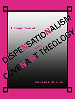A Comparison of Dispensationalism and Covenant Theology by [Belcher, Richard P.]