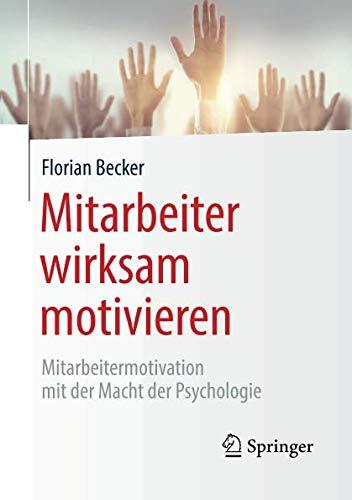 Mitarbeiter wirksam motivieren: Mitarbeitermotivation mit der Macht der Psychologie Taschenbuch – 9. Oktober 2018 Florian Becker Springer 3662578379 Angewandte Psychologie