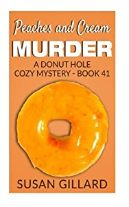 Peaches and Cream Murder: A Donut Hole Cozy Mystery - Book 41 (Volume 41)