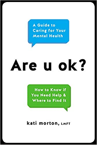 Are U Ok A Guide To Caring For Your Mental Health Kati Morton