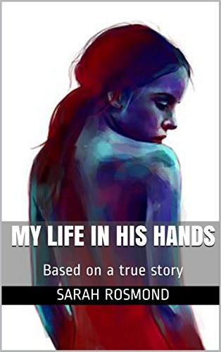 My Life In His Hands: Based on a true story (The Sarah Rosmond Story Book 1) cover