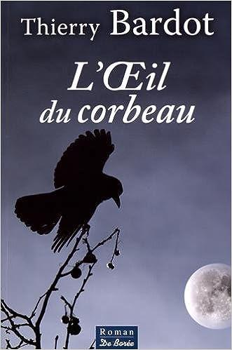 L'oeil du corbeau de Thierry Bardot 2017