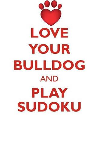 Download LOVE YOUR BULLDOG AND PLAY SUDOKU BULLDOG SUDOKU LEVEL 1 of 15 PDF