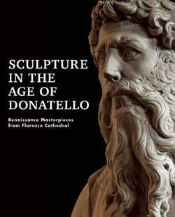 Timothy Verdon: Sculpture in the Age of Donatello : Renaissance Masterpieces from Florence Cathedral (Hardcover); 2015 Edition