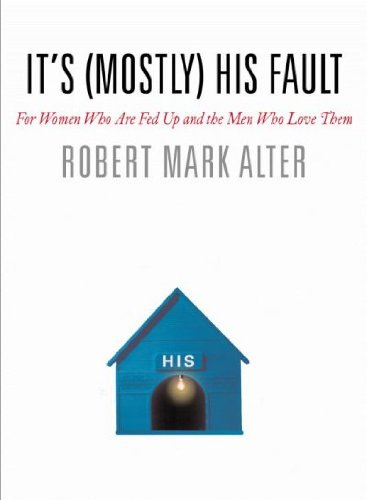 Download It's (Mostly) His Fault: For Women Who Are Fed Up and the Men Who Love Them ebook