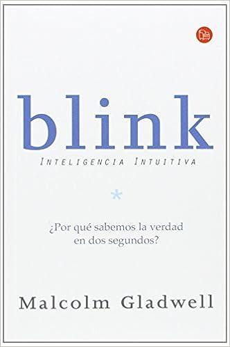 Book Blink: Inteligencia intuitiva (Ensayo (Punto de Lectura)) (Spanish Edition) by Malcolm Gladwell (2010-01-01)