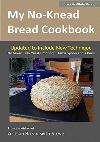 My No-Knead Bread Cookbook (B&W Version): From the Kitchen of Artisan Bread with Steve (Best No Knead Bread)