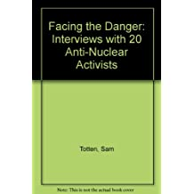 Facing the Danger: Interviews with 20 Anti-Nuclear Activists
