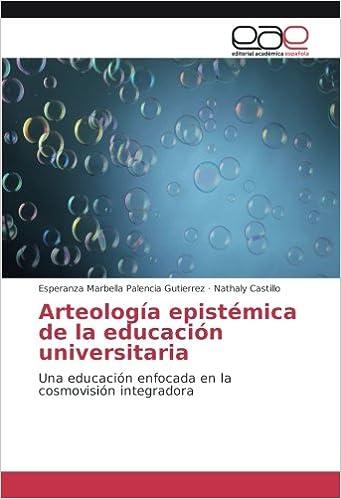 Arteología epistémica de la educación universitaria: Una educación enfocada en la cosmovisión integradora: Amazon.es: Esperanza Marbella Palencia Gutierrez, ...