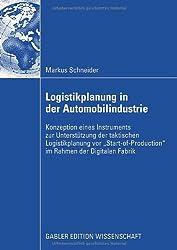 """Logistikplanung in der Automobilindustrie: Konzeption eines Instruments zur Unterstützung der taktischen Logistikplanung vor """"Start-of-Production"""" im Rahmen der Digitalen Fabrik (German Edition)"""