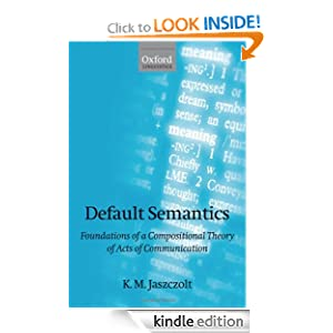 Default Semantics: Foundations of a Compositional Theory of Acts of Communication K. M. Jaszczolt