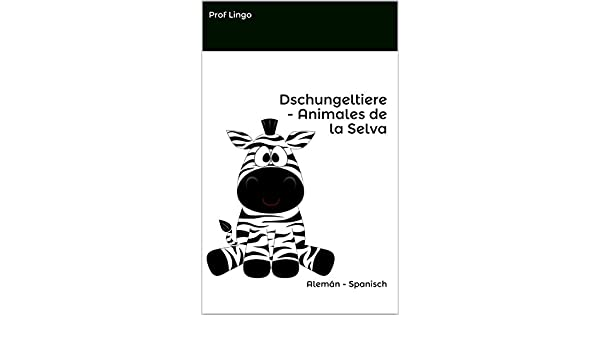 Dschungeltiere - Animales de la Selva: Alemán - Spanisch (German Edition) - Kindle edition by Prof Lingo. Children Kindle eBooks @ Amazon.com.