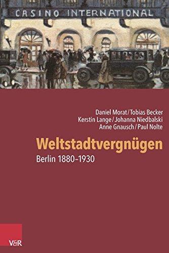 Weltstadtvergnügen: Berlin 1880-1930