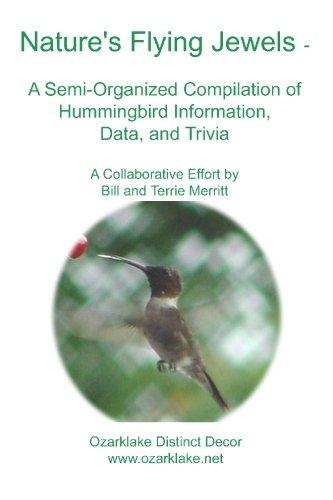 Nature's Flying Jewels: A Semi-Organized Compilation Of Hummingbird Information, Data, And Trivia pdf epub
