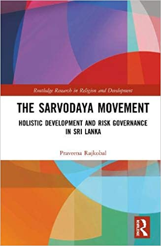 The Sarvodaya Movement Holistic Development And Risk Governance In Sri Lanka Routledge Research In Religion And Development Rajkobal Praveena 9780367224585 Amazon Com Books