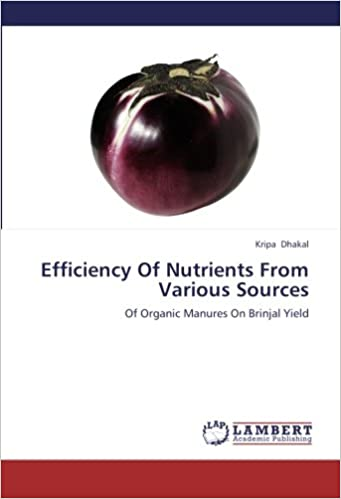 Book Efficiency Of Nutrients From Various Sources: Of Organic Manures On Brinjal Yield