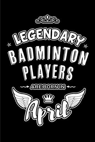 Legendary Badminton Players are born in April: Blank Lined 6x9 Badminton Journal/Notebooks as Birthday or any special occasion Gift for Badminton Players who are born in April. por Lovely Hearts Publishing