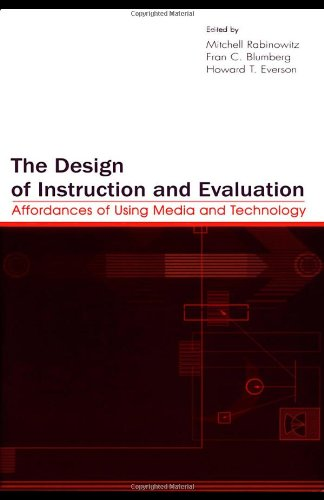 The Design of Instruction and Evaluation: Affordances of Using Media and Technology