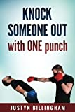 Knock Someone Out: With ONE Punch (Martial Arts For Beginners) (Volume 6)