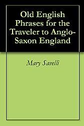 Old English Phrases for the Traveler to Anglo-Saxon England (English Edition)