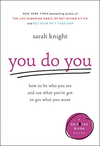 You Do You: How to Be Who You Are and Use What You