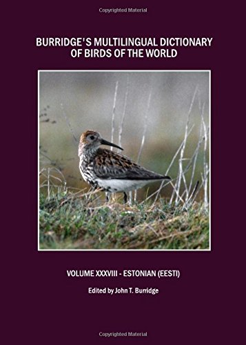 Burridges Multilingual Dictionary of Birds of the World: Volume XXXVIII Estonian (Eesti) (Burridge's Multilingual Dictionary of Birds of the World) (Estonian Edition) pdf