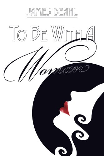 Read Online To Be With A Woman: A Journey of Love & Death  Poems 2007-2010 pdf