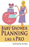 img - for Baby Shower Planning Like A Pro: A Step-by-Step Guide on How to Plan & Host the Perfect Baby Shower. Baby Shower Themes, Games, Gifts Ideas, & Checklist Included book / textbook / text book