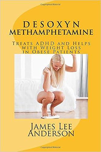 DESOXYN (Methamphetamine): Treats ADHD and Helps with Weight