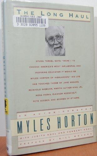 The Long Haul: An Autobiography 1st edition by Myles Horton, Judith Kohl, Herbert Kohl (1990) Hardcover