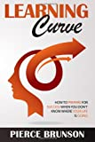 Learning Curve: How to Prepare for Success When You Don't Know Where Your Life Is Going, Pierce Brunson, 1495255476