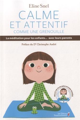 Calme Et Attentif Comme Une Grenouille : La Méditation Pour Les Enfants... Avec Leurs Parents 1CD Audio