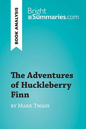 The Adventures of Huckleberry Finn by Mark Twain (Book Analysis): Detailed Summary, Analysis and Reading Guide (BrightSummaries.com) (The Adventures Of Huckleberry Finn Literary Analysis)